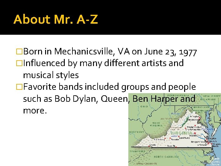 About Mr. A-Z �Born in Mechanicsville, VA on June 23, 1977 �Influenced by many