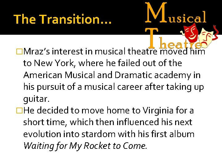 The Transition… �Mraz's interest in musical theatre moved him to New York, where he