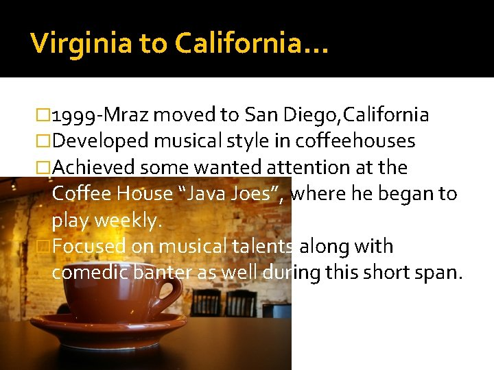 Virginia to California… � 1999 -Mraz moved to San Diego, California �Developed musical style