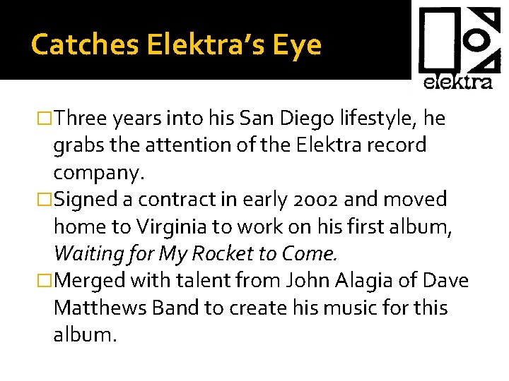 Catches Elektra's Eye �Three years into his San Diego lifestyle, he grabs the attention