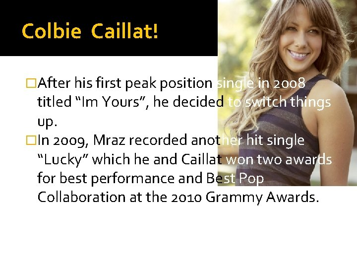 """Colbie Caillat! �After his first peak position single in 2008 titled """"Im Yours"""", he"""