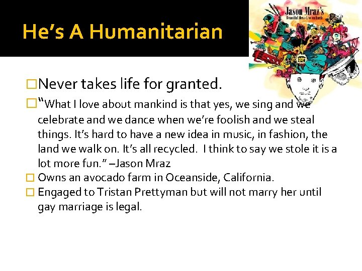 """He's A Humanitarian �Never takes life for granted. �""""What I love about mankind is"""