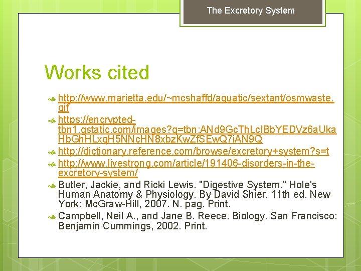 The Excretory System Works cited http: //www. marietta. edu/~mcshaffd/aquatic/sextant/osmwaste. gif https: //encryptedtbn 1. gstatic.