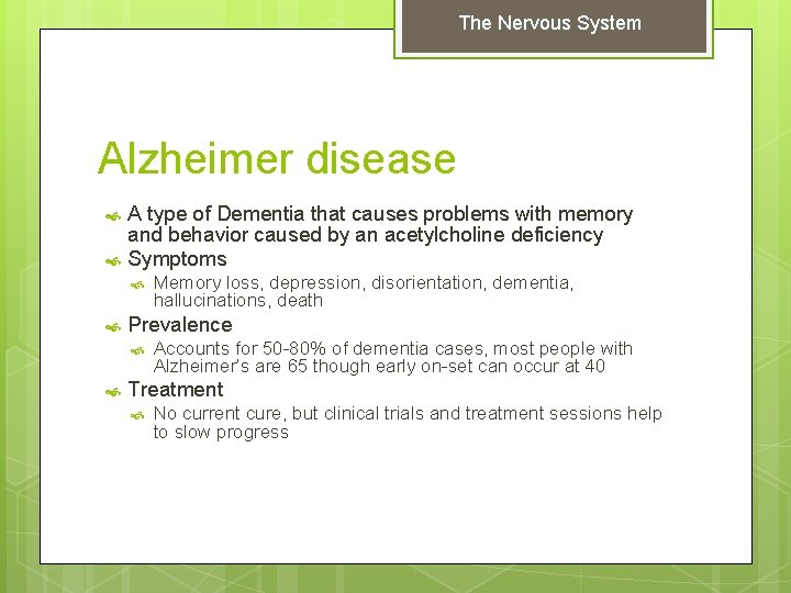 The Nervous System Alzheimer disease A type of Dementia that causes problems with memory