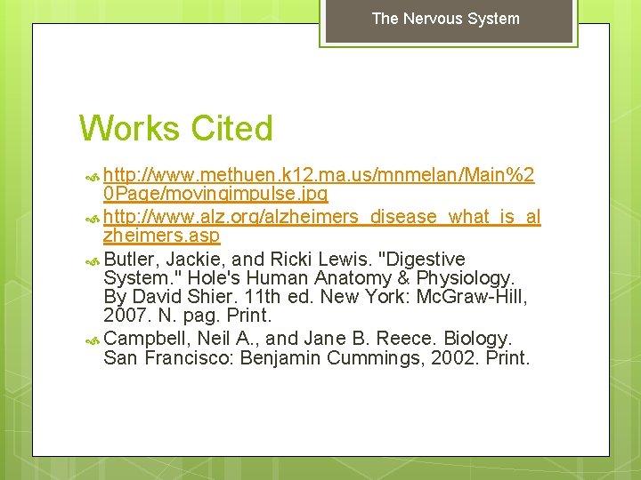 The Nervous System Works Cited http: //www. methuen. k 12. ma. us/mnmelan/Main%2 0 Page/movingimpulse.