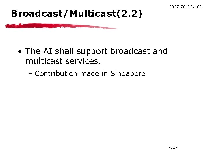 Broadcast/Multicast(2. 2) C 802. 20 -03/109 • The AI shall support broadcast and multicast
