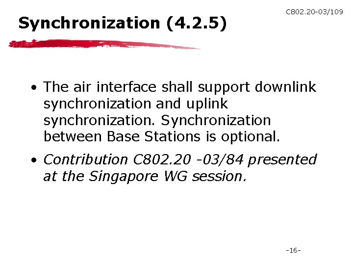Synchronization (4. 2. 5) C 802. 20 -03/109 • The air interface shall support