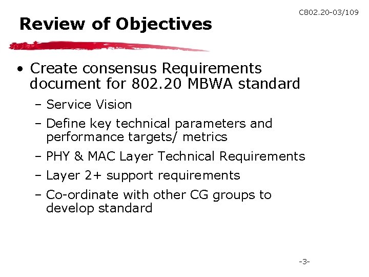 Review of Objectives C 802. 20 -03/109 • Create consensus Requirements document for 802.