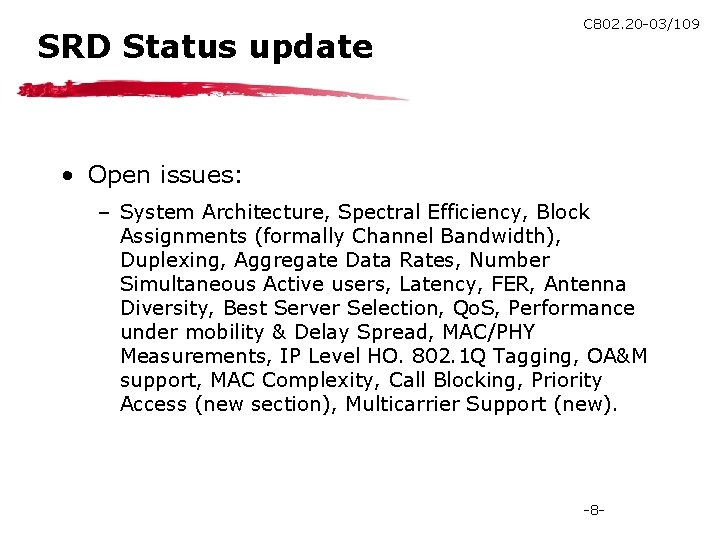 SRD Status update C 802. 20 -03/109 • Open issues: – System Architecture, Spectral