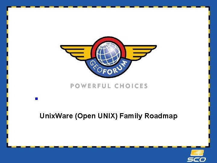 § Unix. Ware (Open UNIX) Family Roadmap