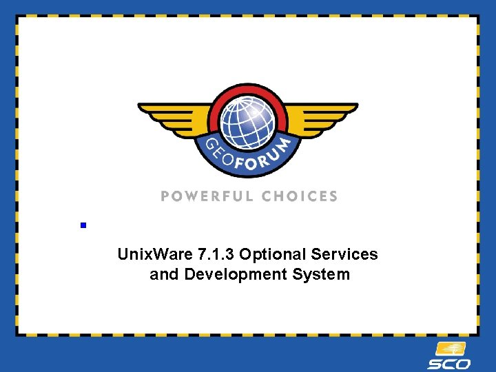 § Unix. Ware 7. 1. 3 Optional Services and Development System