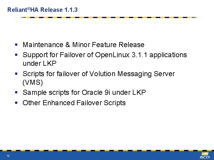 Reliant®HA Release 1. 1. 3 § Maintenance & Minor Feature Release § Support for
