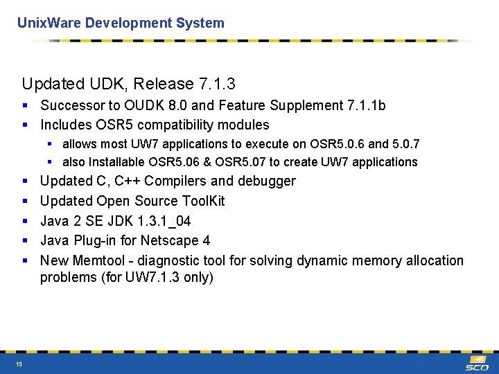 Unix. Ware Development System Updated UDK, Release 7. 1. 3 § Successor to OUDK