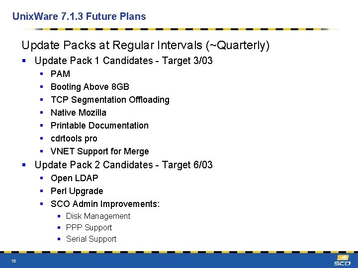 Unix. Ware 7. 1. 3 Future Plans Update Packs at Regular Intervals (~Quarterly) §