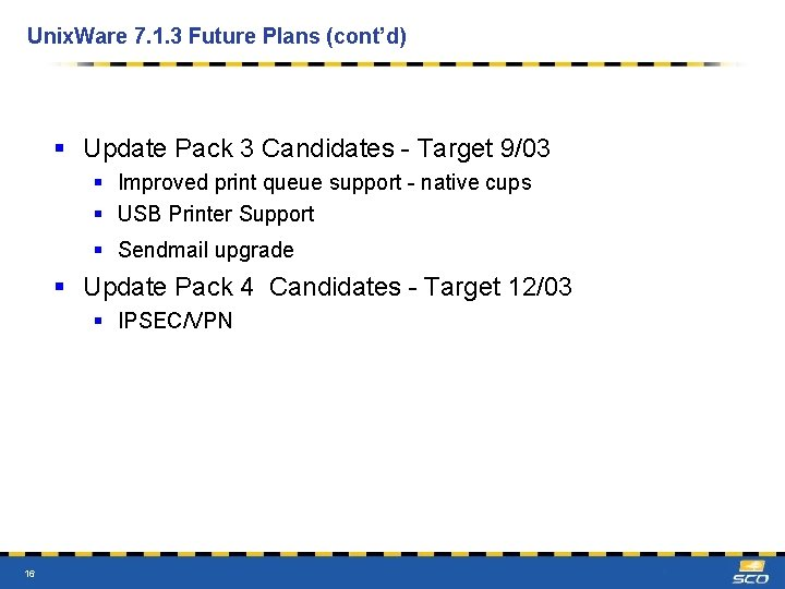 Unix. Ware 7. 1. 3 Future Plans (cont'd) § Update Pack 3 Candidates -