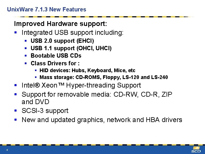 Unix. Ware 7. 1. 3 New Features Improved Hardware support: § Integrated USB support