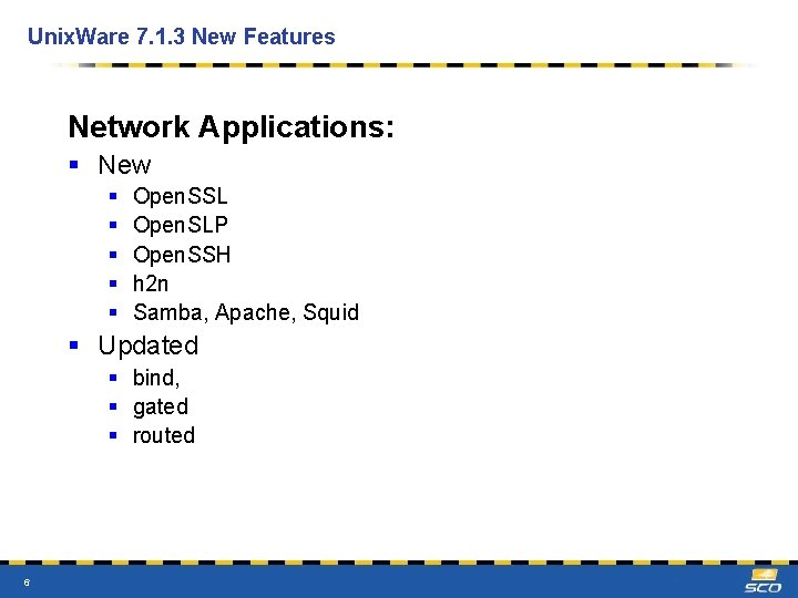 Unix. Ware 7. 1. 3 New Features Network Applications: § New § § §