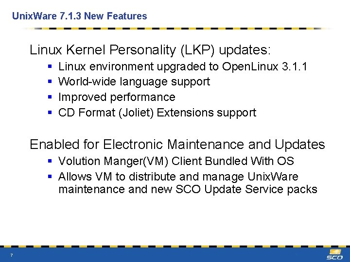 Unix. Ware 7. 1. 3 New Features Linux Kernel Personality (LKP) updates: § §