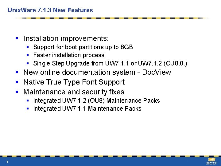Unix. Ware 7. 1. 3 New Features § Installation improvements: § Support for boot
