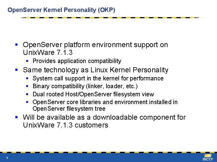 Open. Server Kernel Personality (OKP) § Open. Server platform environment support on Unix. Ware