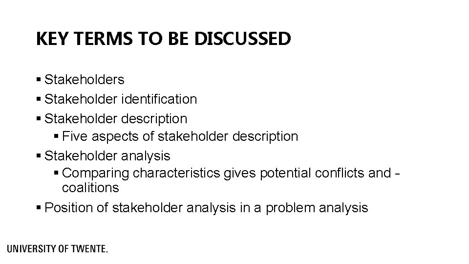 KEY TERMS TO BE DISCUSSED § Stakeholders § Stakeholder identification § Stakeholder description §