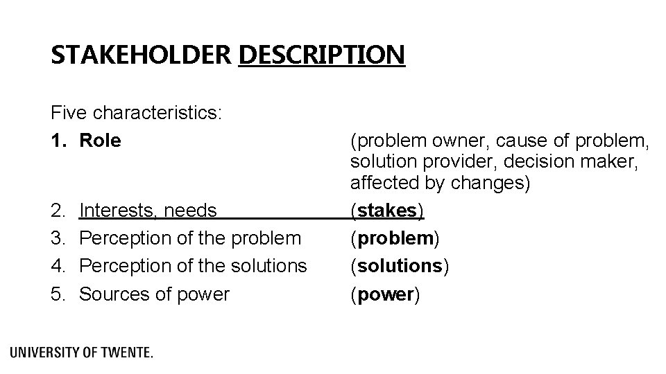 STAKEHOLDER DESCRIPTION Five characteristics: 1. Role 2. 3. 4. 5. Interests, needs Perception of