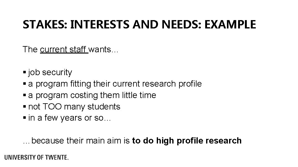 STAKES: INTERESTS AND NEEDS: EXAMPLE The current staff wants… § job security § a