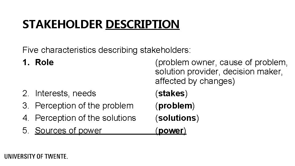 STAKEHOLDER DESCRIPTION Five characteristics describing stakeholders: 1. Role (problem owner, cause of problem, solution