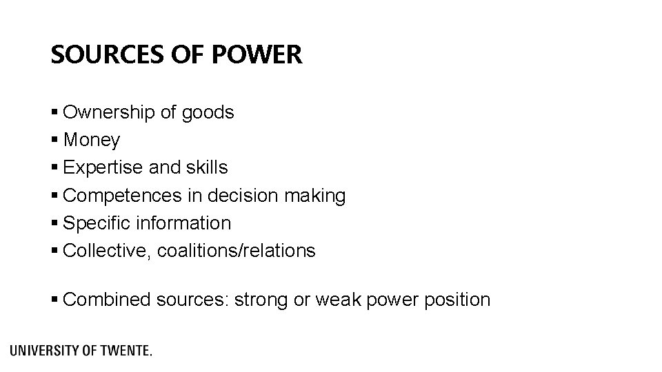 SOURCES OF POWER § Ownership of goods § Money § Expertise and skills §