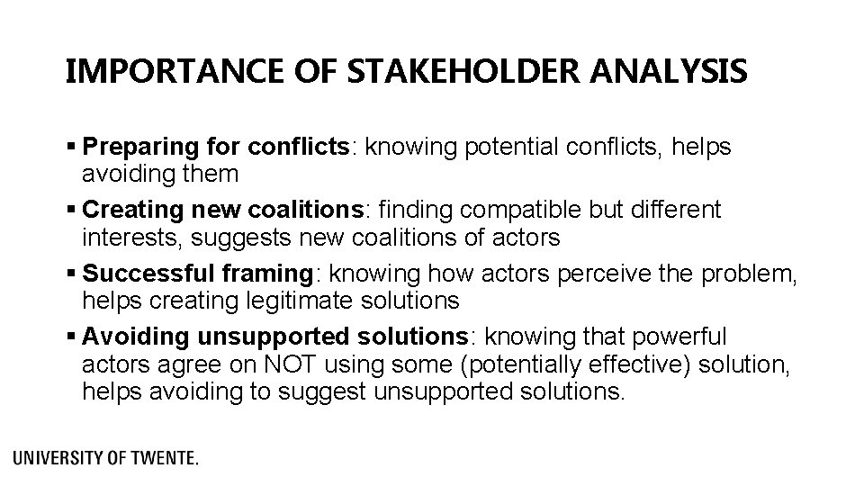 IMPORTANCE OF STAKEHOLDER ANALYSIS § Preparing for conflicts: knowing potential conflicts, helps avoiding them