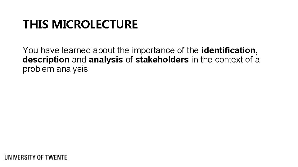 THIS MICROLECTURE You have learned about the importance of the identification, description and analysis