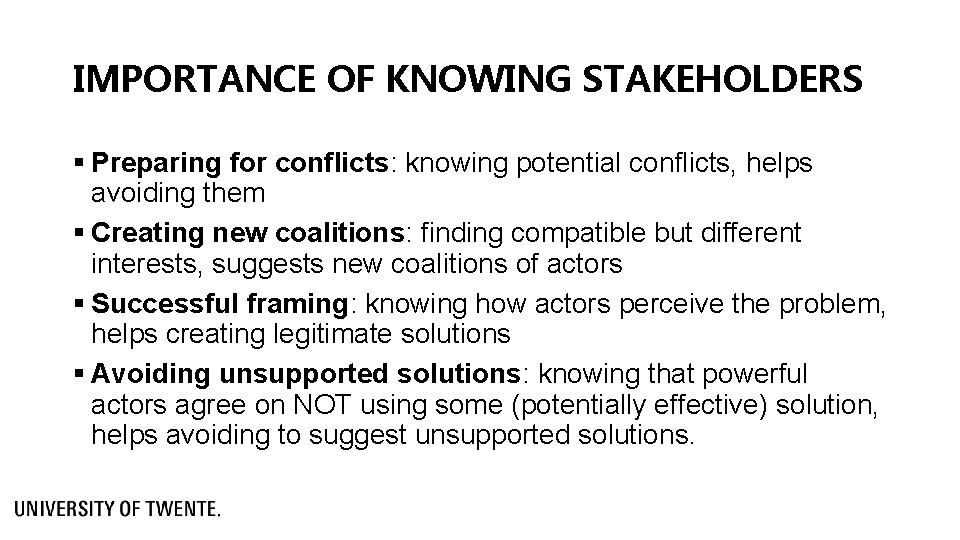 IMPORTANCE OF KNOWING STAKEHOLDERS § Preparing for conflicts: knowing potential conflicts, helps avoiding them