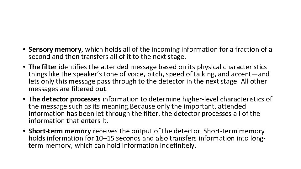 • Sensory memory, which holds all of the incoming information for a fraction