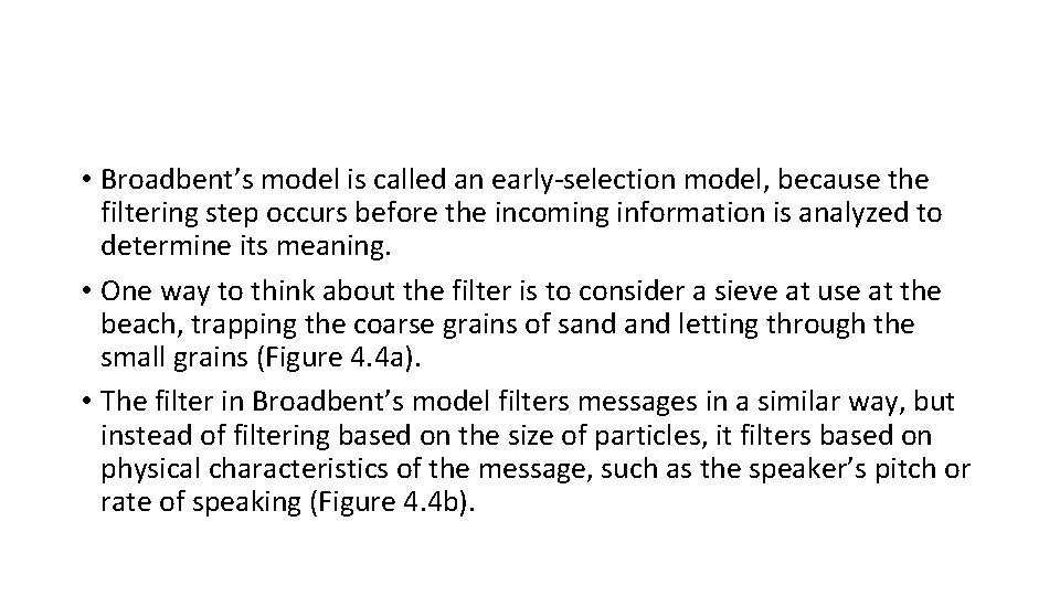 • Broadbent's model is called an early-selection model, because the filtering step occurs