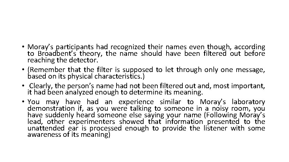 • Moray's participants had recognized their names even though, according to Broadbent's theory,