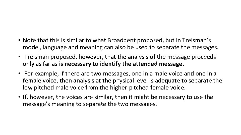 • Note that this is similar to what Broadbent proposed, but in Treisman's