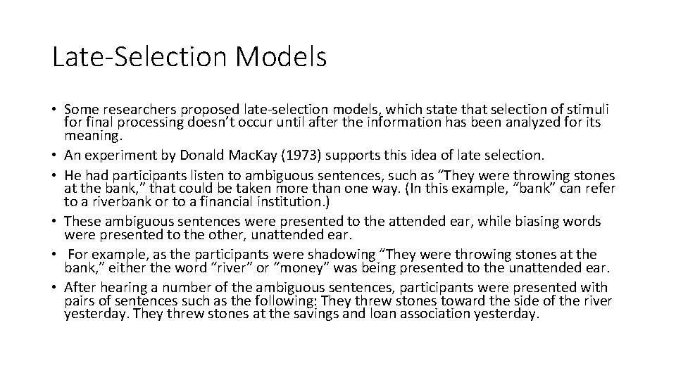Late-Selection Models • Some researchers proposed late-selection models, which state that selection of stimuli