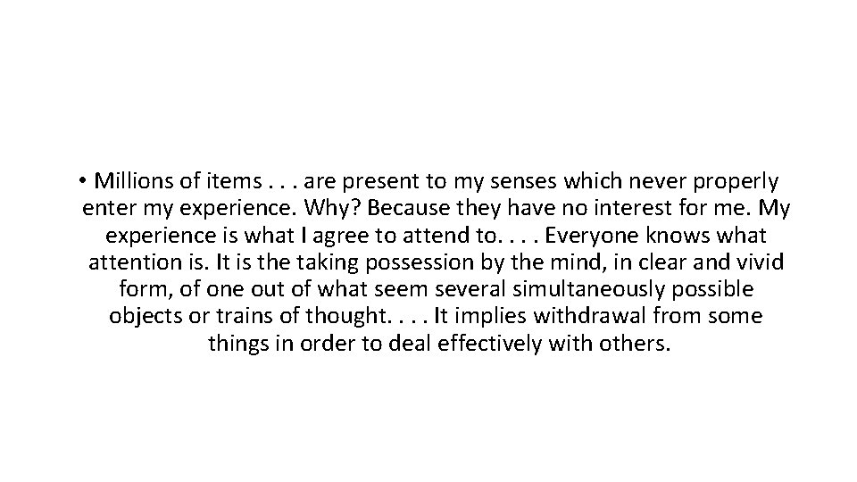 • Millions of items. . . are present to my senses which never
