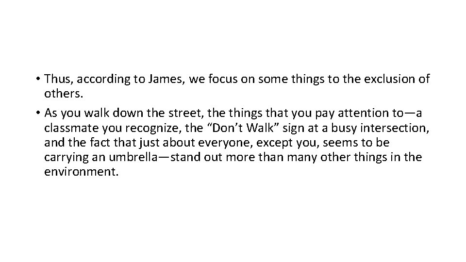 • Thus, according to James, we focus on some things to the exclusion