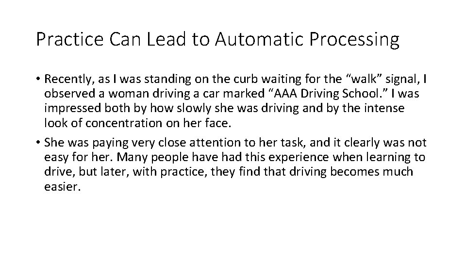Practice Can Lead to Automatic Processing • Recently, as I was standing on the