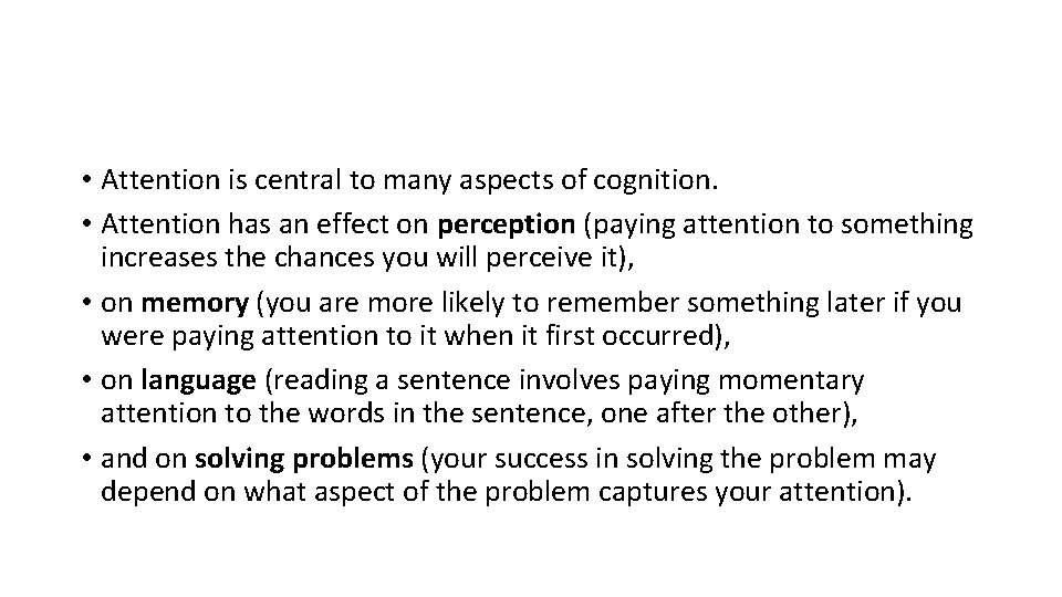 • Attention is central to many aspects of cognition. • Attention has an