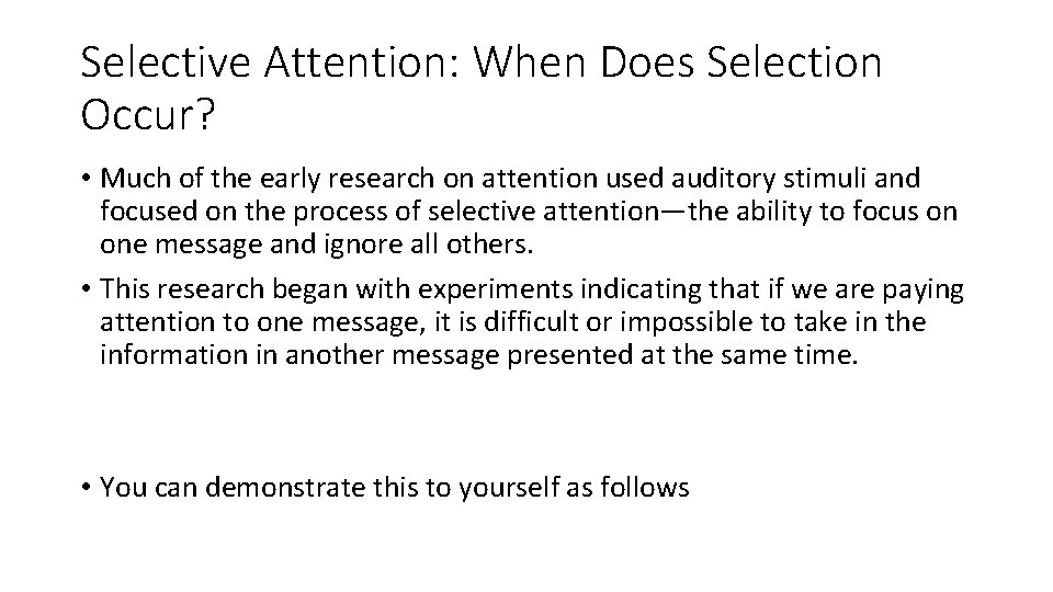 Selective Attention: When Does Selection Occur? • Much of the early research on attention