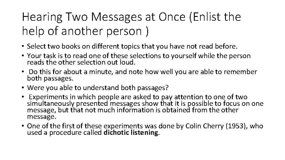 Hearing Two Messages at Once (Enlist the help of another person ) • Select