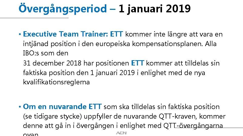 Övergångsperiod – 1 januari 2019 • Executive Team Trainer: ETT kommer inte längre att