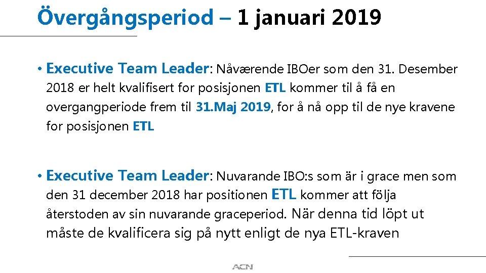 Övergångsperiod – 1 januari 2019 • Executive Team Leader: Nåværende IBOer som den 31.