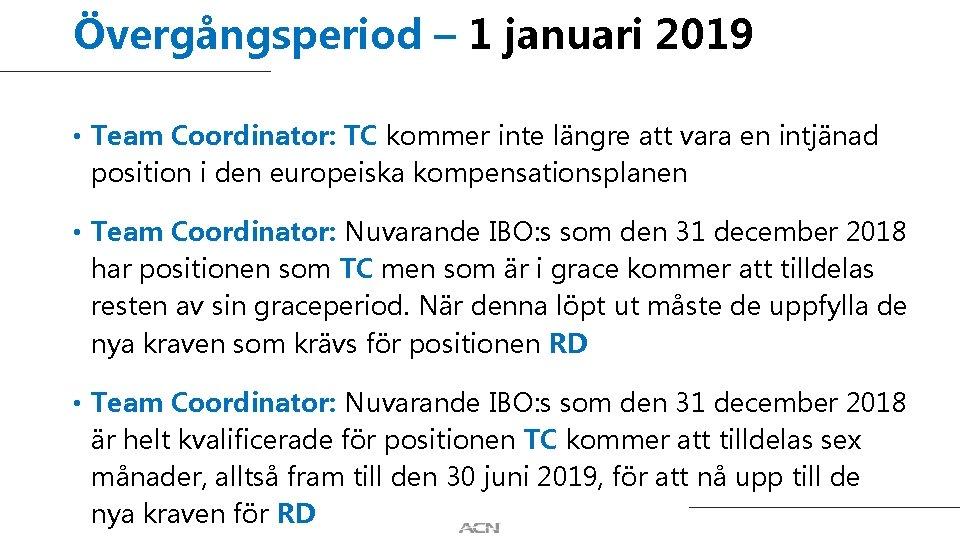 Övergångsperiod – 1 januari 2019 • Team Coordinator: TC kommer inte längre att vara