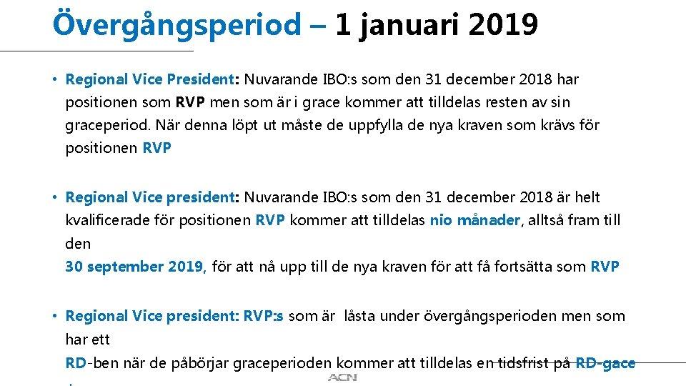 Övergångsperiod – 1 januari 2019 • Regional Vice President: Nuvarande IBO: s som den