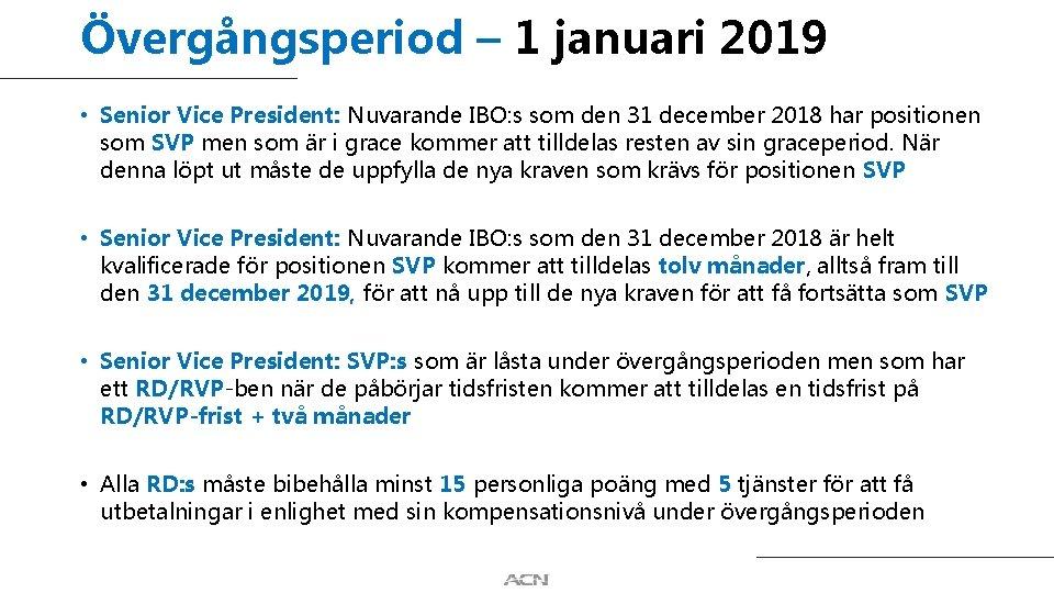 Övergångsperiod – 1 januari 2019 • Senior Vice President: Nuvarande IBO: s som den