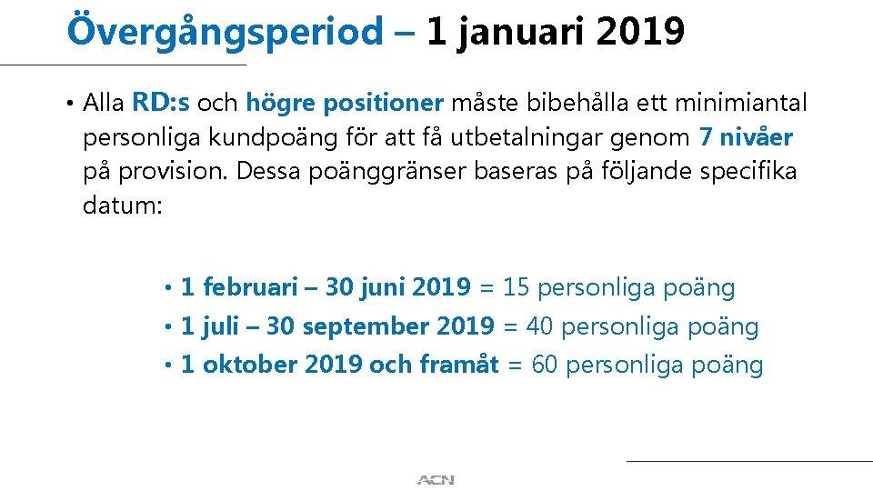 Övergångsperiod – 1 januari 2019 • Alla RD: s och högre positioner måste bibehålla