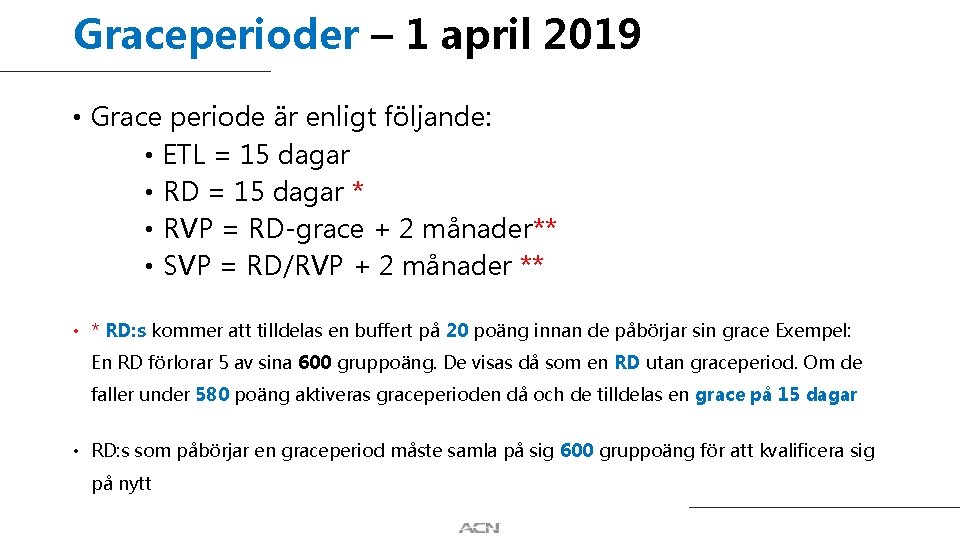 Graceperioder – 1 april 2019 • Grace periode är enligt följande: • ETL =